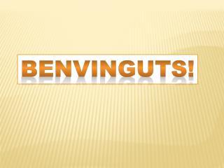 BENVINGUTS!
