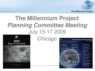 The Millennium Project Planning Committee Meeting  July 15-17 2009  Chicago