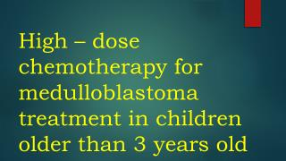 High – dose chemotherapy for  medulloblastoma  treatment in children older than 3 years old