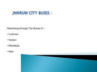 Advertising through City Buses of �  Lucknow.  Kanpur.  Allahabad.  Agra.