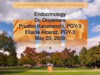 Endocrinology Dr. Onyemere Prudhvi Karumanchi, PGY-3 Ellaine Alcaraz, PGY-3 May 20, 2009