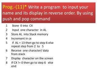 Store  0 into  CX  Input  one character  in AL Store AL  into Stack memory  Increment in cx