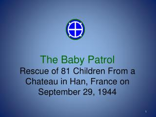 The Baby Patrol Rescue of 81 Children From a Chateau in Han, France on September 29, 1944