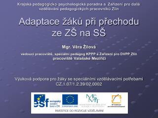 Mgr. Věra Žilová vedoucí pracoviště, speciální pedagog KPPP a Zařízení pro DVPP Zlín