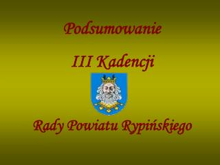 Podsumowanie  III Kadencji  Rady Powiatu Rypińskiego