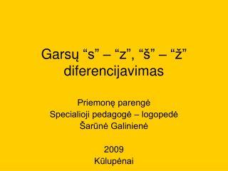 """Gars ų """"s"""" – """"z"""", """"š"""" – """"ž"""" diferencijavimas"""