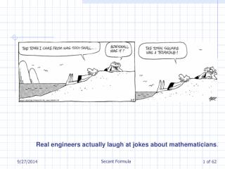 Real engineers actually laugh at jokes about mathematicians .