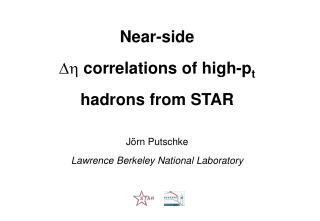 Near-side  correlations of high-pt  hadrons from STAR   J rn Putschke Lawrence Berkeley National Laboratory