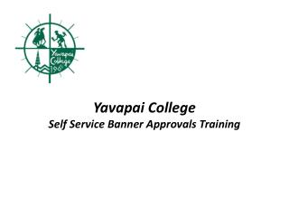 Yavapai College Self Service Banner Approvals Training