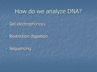 How do we analyze DNA?