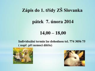 Zápis do 1. třídy ZŠ Slovanka  pátek  7. února 2014  14,00 – 18,00