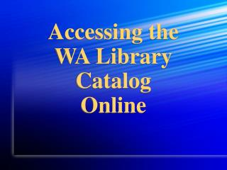 Accessing the  WA Library Catalog Online