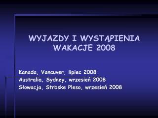 WYJAZDY I WYST Ą PIENIA WAKACJE 2008