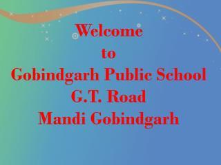 Welcome  to Gobindgarh  Public School G.T. Road Mandi Gobindgarh