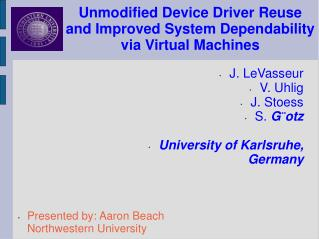 Unmodified Device Driver Reuse and Improved System Dependability via Virtual Machines