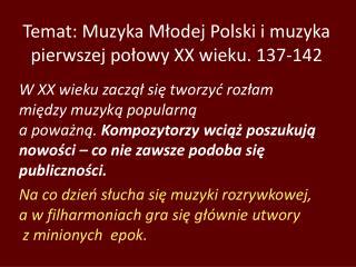 Temat: Muzyka Młodej Polski i muzyka pierwszej połowy XX wieku. 137-142