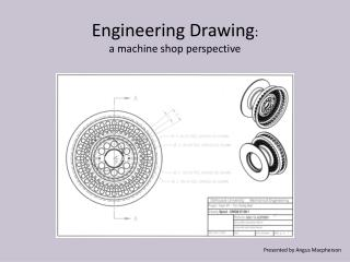 Engineering Drawing : a machine shop perspective