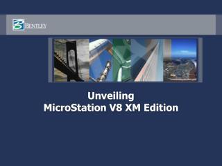Unveiling  MicroStation V8 XM Edition