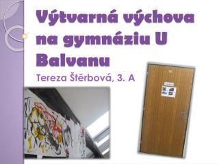 Výtvarná výchova na gymnáziu U Balvanu