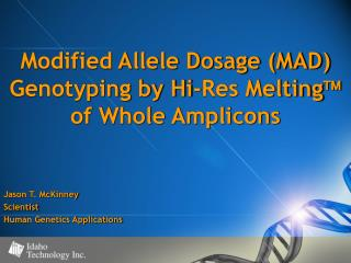 Modified Allele Dosage (MAD) Genotyping by Hi-Res Melting   of Whole Amplicons