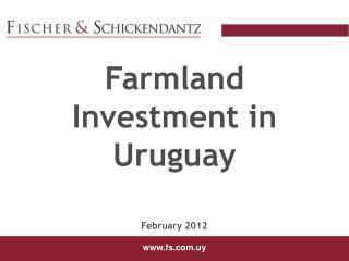 Farmland  Investment in  Uruguay February 2012