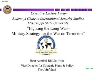 Rear Admiral Bill Sullivan  Vice Director for Strategic Plans & Policy The Joint Staff