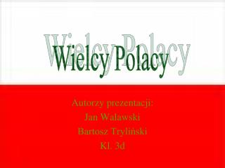 Autorzy prezentacji: Jan Walawski Bartosz Tryliński Kl. 3d