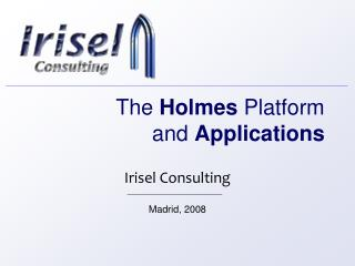 The  Holmes  Platform and  Applications
