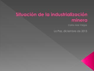 Situación de la industrialización minera