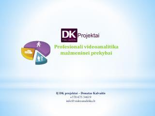 IĮ DK projektai – Donatas Kalvaitis + 370 675 34619 info @videoanalitika.lt