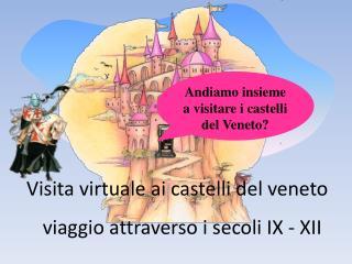 Andiamo insieme a visitare i castelli del Veneto?