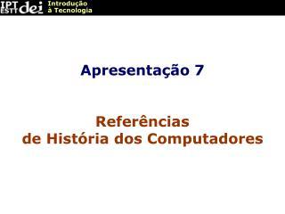 Apresentação 7 Referências de História dos Computadores