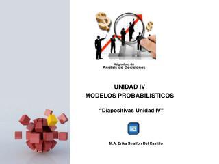 UNIDAD IV MODELOS PROBABILISTICOS