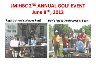 JMIHBC 2 ND  ANNUAL GOLF EVENT June 8 TH , 2012