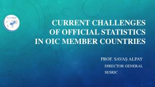 CURRENT CHALLENGES  OF OFFICIAL STATISTICS IN OIC MEMBER COUNTRIES