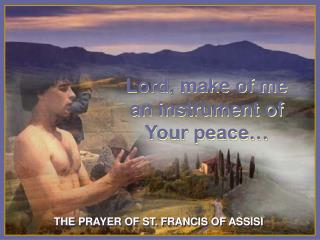 Lord, make of me an instrument of Your peace…