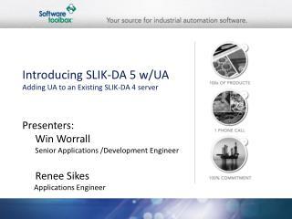 Introducing SLIK-DA 5 w/UA Adding UA to an Existing SLIK-DA 4 server
