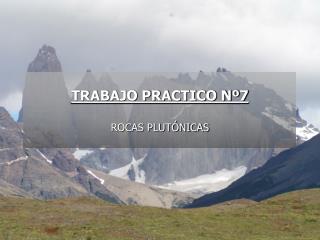 TRABAJO PRACTICO Nº7 ROCAS PLUTÓNICAS