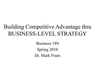 Building Competitive Advantage thru BUSINESS-LEVEL STRATEGY