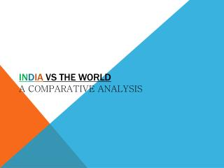 IN D IA  VS The World A Comparative Analysis