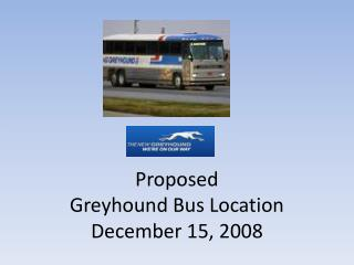 Proposed Greyhound Bus Location December 15, 2008