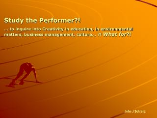 Study the Performer?!