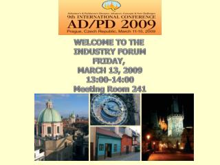 WELCOME TO THE INDUSTRY FORUM FRIDAY,  MARCH 13, 2009 13:00-14:00 Meeting Room 241