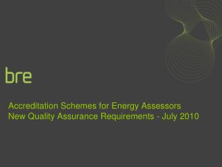 Accreditation Schemes for Energy Assessors  New Quality Assurance Requirements - July 2010