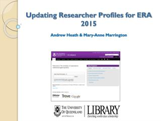 Updating Researcher Profiles for ERA 2015 Andrew Heath & Mary-Anne Marrington