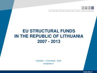 EU STRUCTURAL FUNDS IN THE REPUBLIC OF LITHUANIA 2007 - 2013