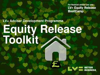 LV= Adviser Development  Programme Equity  Release Toolkit