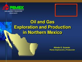 Oil and Gas  Exploration and Production  in Northern Mexico