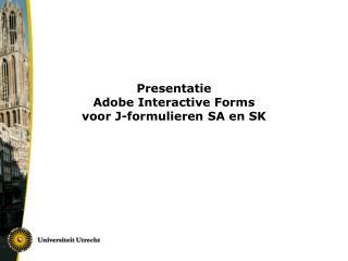 Presentatie Adobe Interactive Forms voor J-formulieren SA en SK