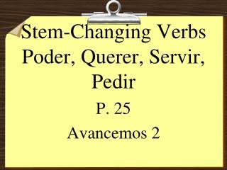 Stem-Changing Verbs Poder, Querer, Servir, Pedir